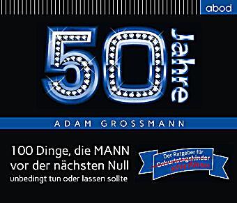 Image of 50 Jahre: 100 Dinge, die MANN vor der nächsten Null unbedingt tun oder lassen sollte, Audio-CD