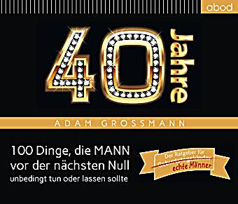 Image of 40 Jahre: 100 Dinge, die MANN vor der nächsten Null unbedingt tun oder lassen sollte, Audio-CD