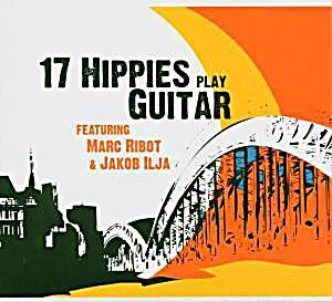 Image of 17 Hippies Play Guitar Feat. Marc Ribot &J