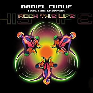 Image of Daniel Curve feat. Rob Sherman - Rock This Life