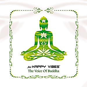 Image of DJ HAPPY VIBES - The Voice Of Buddha