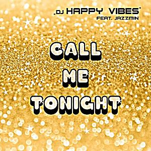 Image of DJ HAPPY VIBES feat. Jazzmin - Call Me Tonight