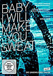Image of Baby I Will Make You Sweat / Die unheimlichen Frauen