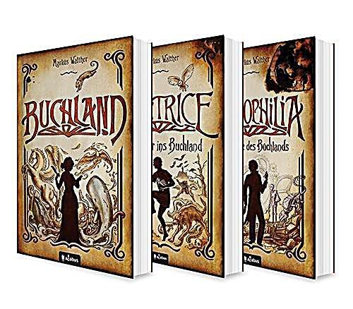 Image of Buchland Band 1-3: Beatrice. Rückkehr ins Buchland, Bibliophilia. Das Ende des Buchlands: Die komplette Trilogie als Hardcover-Ausgabe