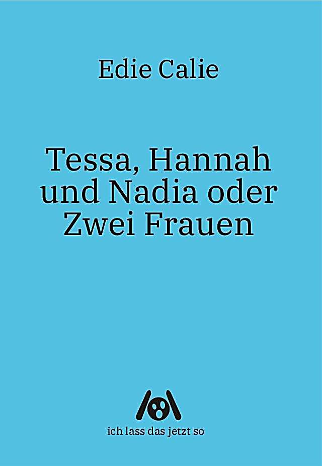 Image of Tessa, Hannah und Nadia oder Zwei Frauen