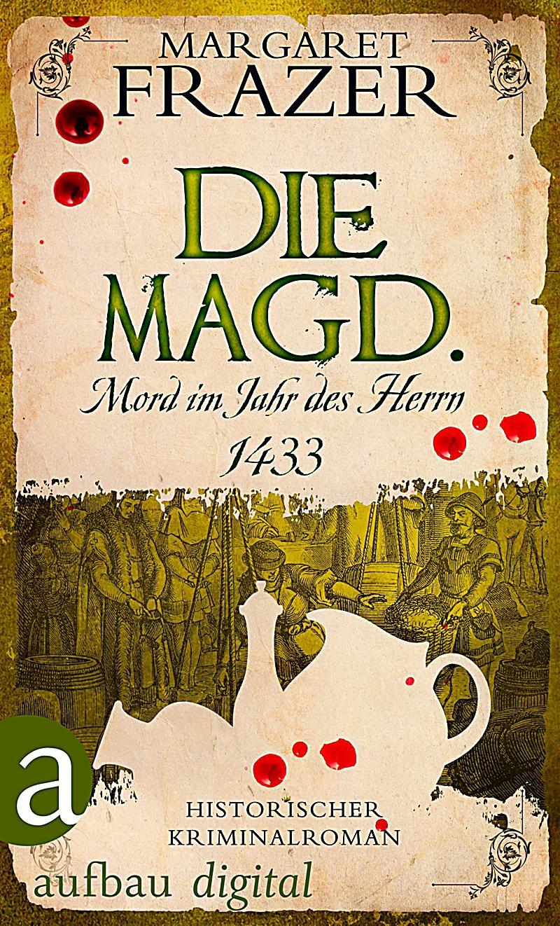 Die Magd. Mord im Jahr des Herrn 1433