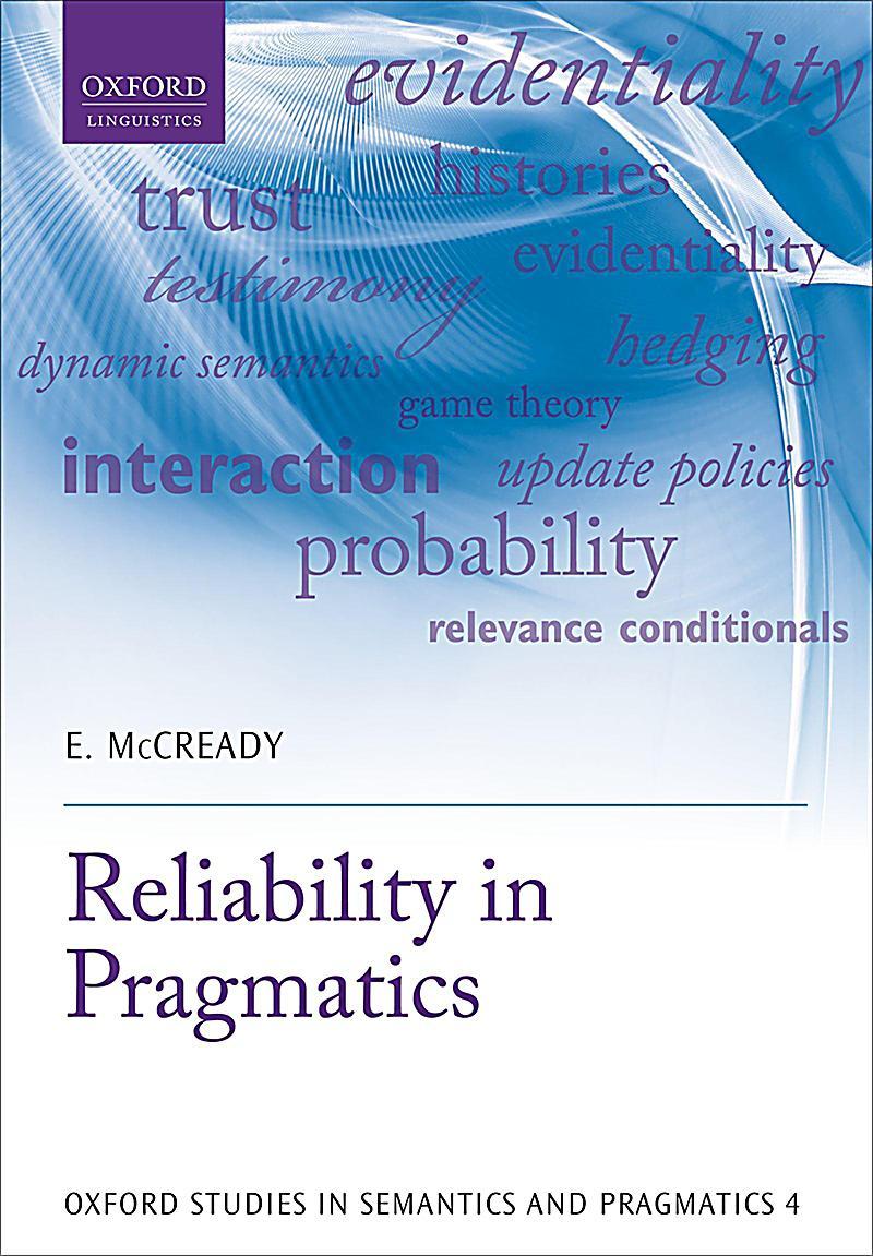 Oxford Studies in Semantics and Pragmatics: 4 Reliability in Pragmatics