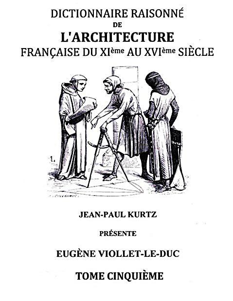 Dictionnaire Raisonn? de l'Architecture Fran?aise du XIe au XVIe si?cle Tome V