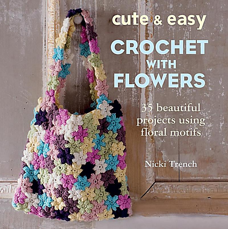 CICO Books: Cute and Easy Crochet with Flowers