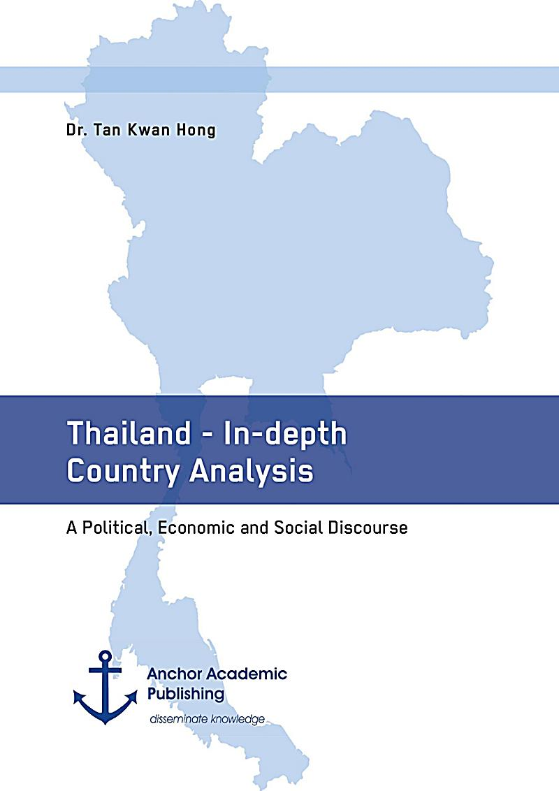 Thailand - In-depth Country Analysis. A Political, Economic and Social Discourse