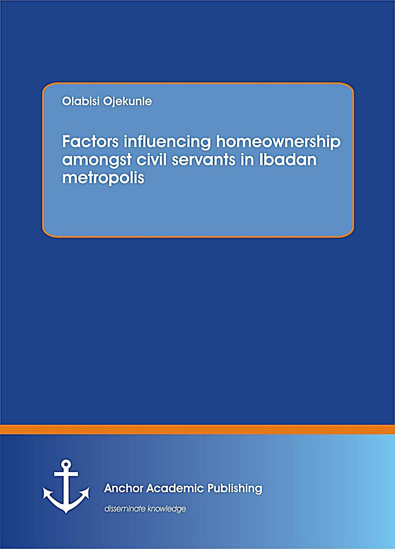 Factors influencing homeownership amongst civil servants in Ibadan metropolis