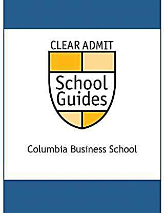 Clear Admit School Guide: Columbia Business School