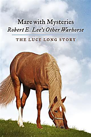 Mare with Mysteries,Robert E. Lee´s Other Warhorse, The Lucy Long Story