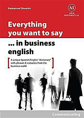 Everything You Want to Say in Business English : Communicating in Spanish