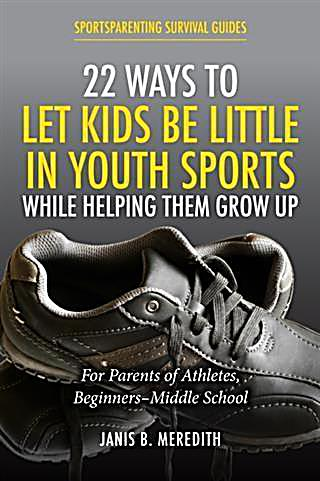 22 Ways to Let Kids be Little in Youth Sports While Helping Them Grow Up