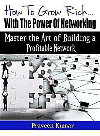 How to Grow Rich with the Power of Networking