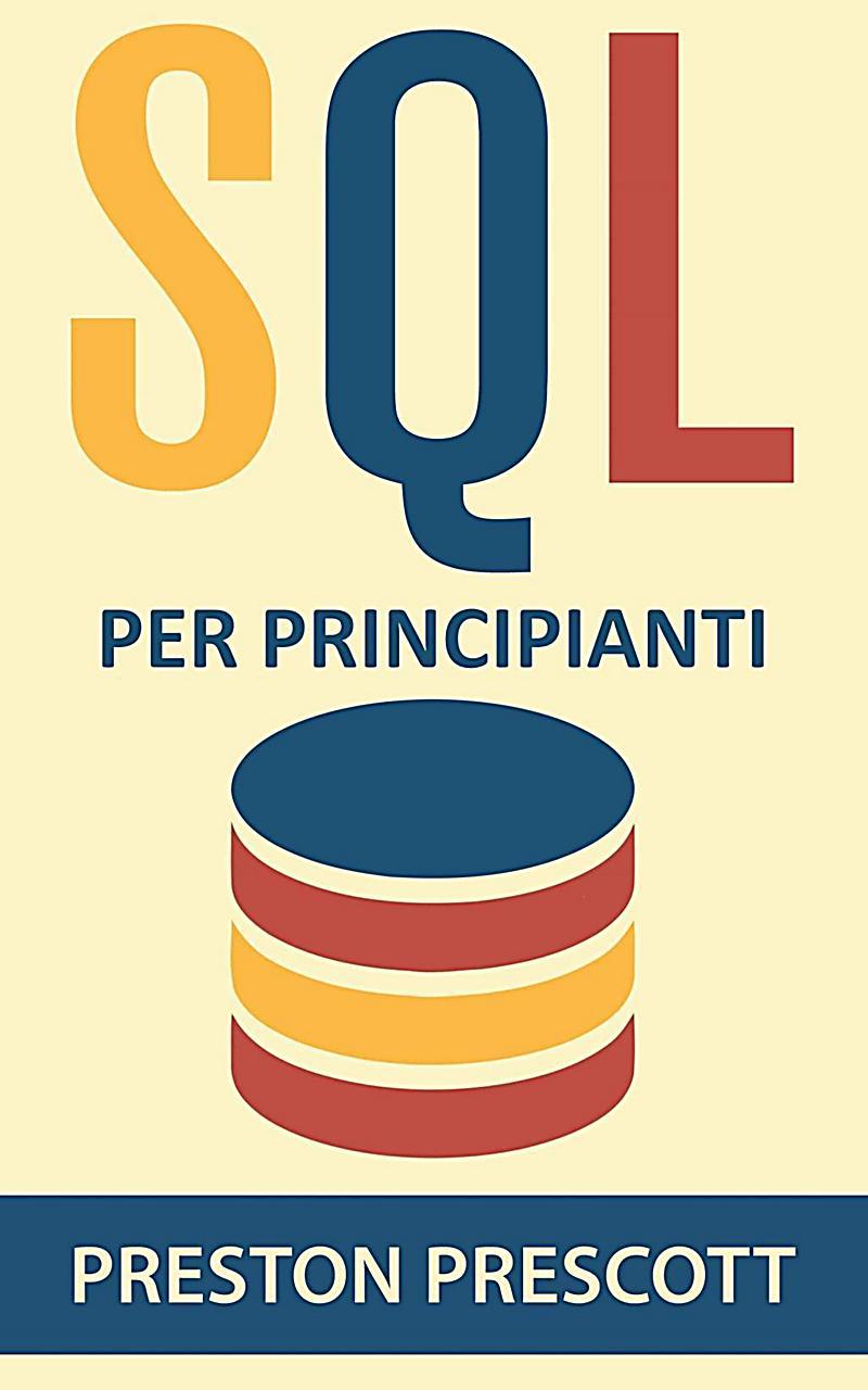 SQL per principianti: imparate l'uso dei database Microsoft SQL Server, MySQL, PostgreSQL e Oracle