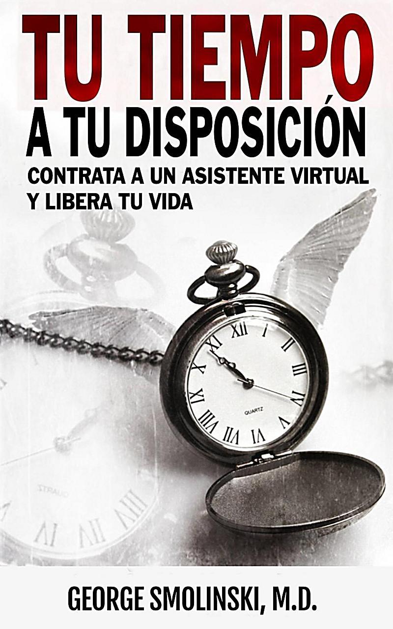 Tu tiempo a tu disposici?n: Contrata a un asistente virtual y libera tu vida