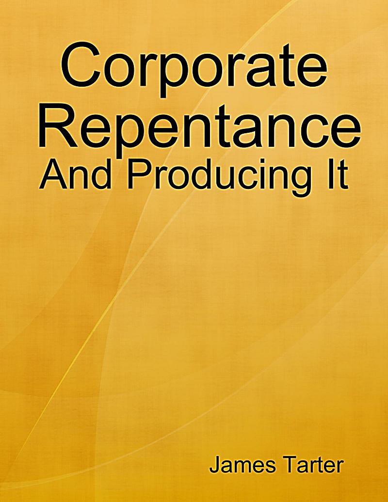 Corporate Repentance: And Producing It