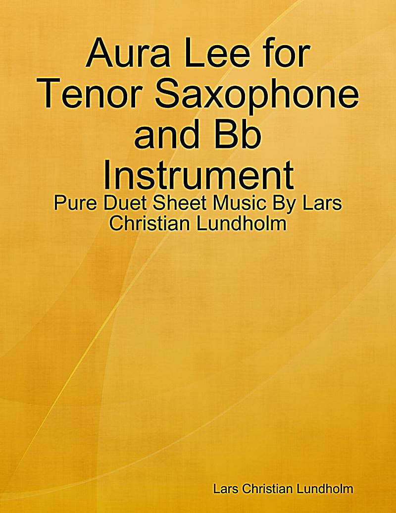 Aura Lee for Tenor Saxophone and Bb Instrument - Pure Duet Sheet Music By Lars Christian Lundholm