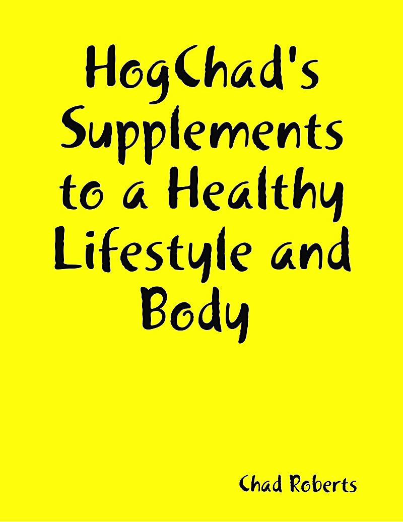Hogchad´s Supplements to a Healthy Lifestyle and Body