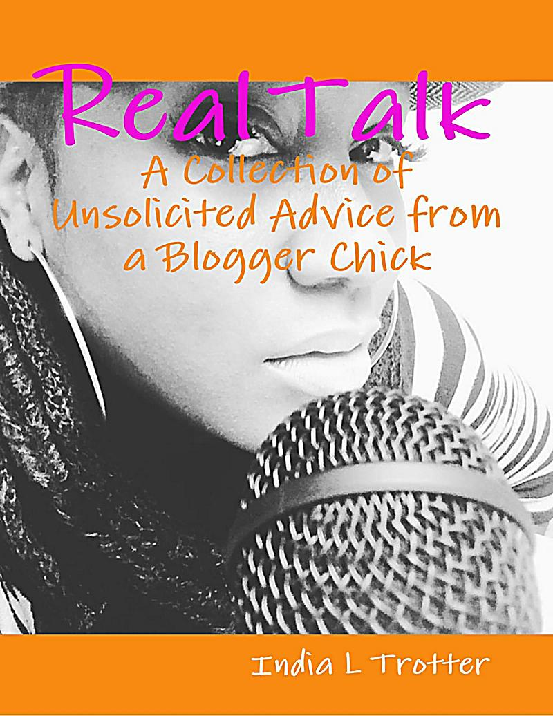Real Talk: A Collection of Unsolicited Advice from a Blogger Chick