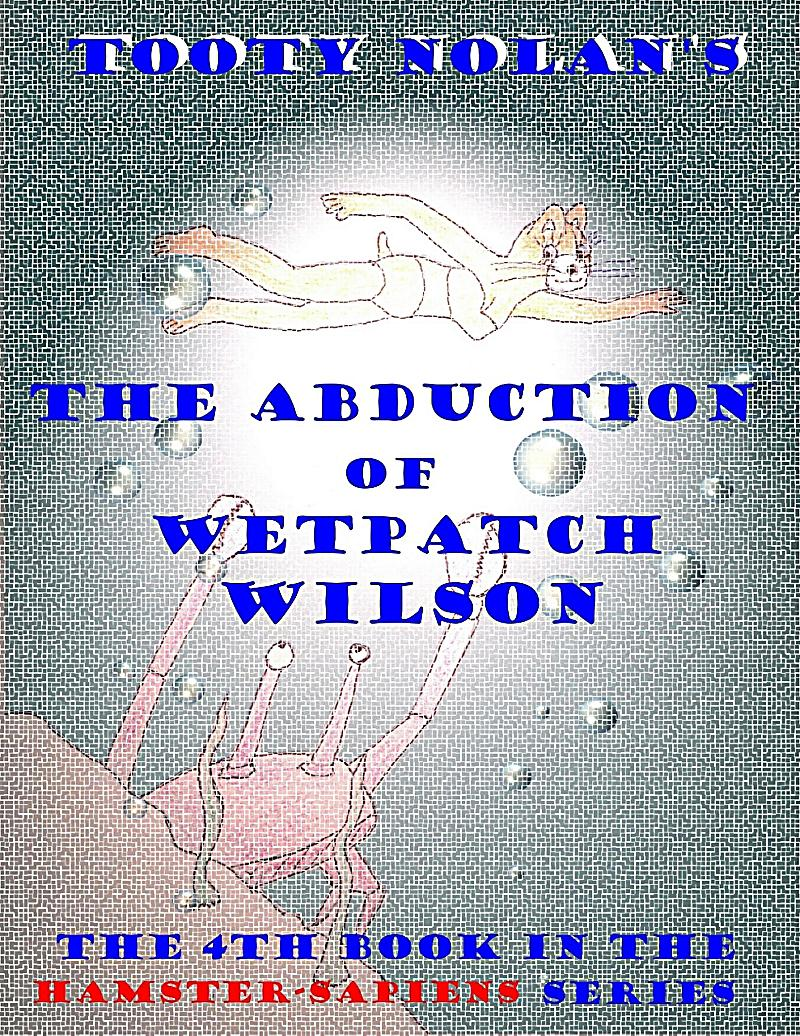 Tooty Nolan's The Abduction of Wetpatch Wilson