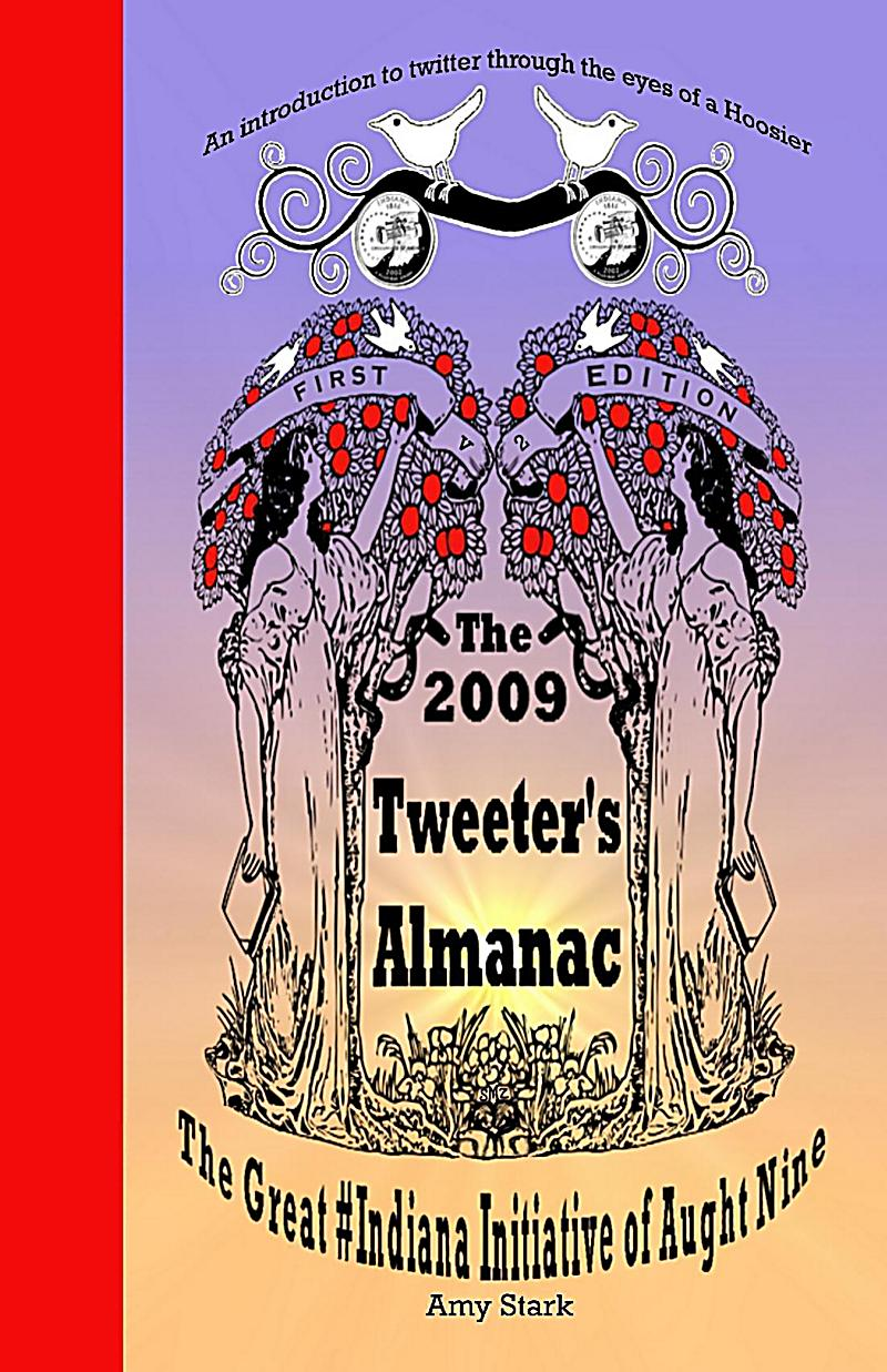 The 2009 Tweeter´s Almanac First Edition: The Great #Indiana Initiative of Aught Nine