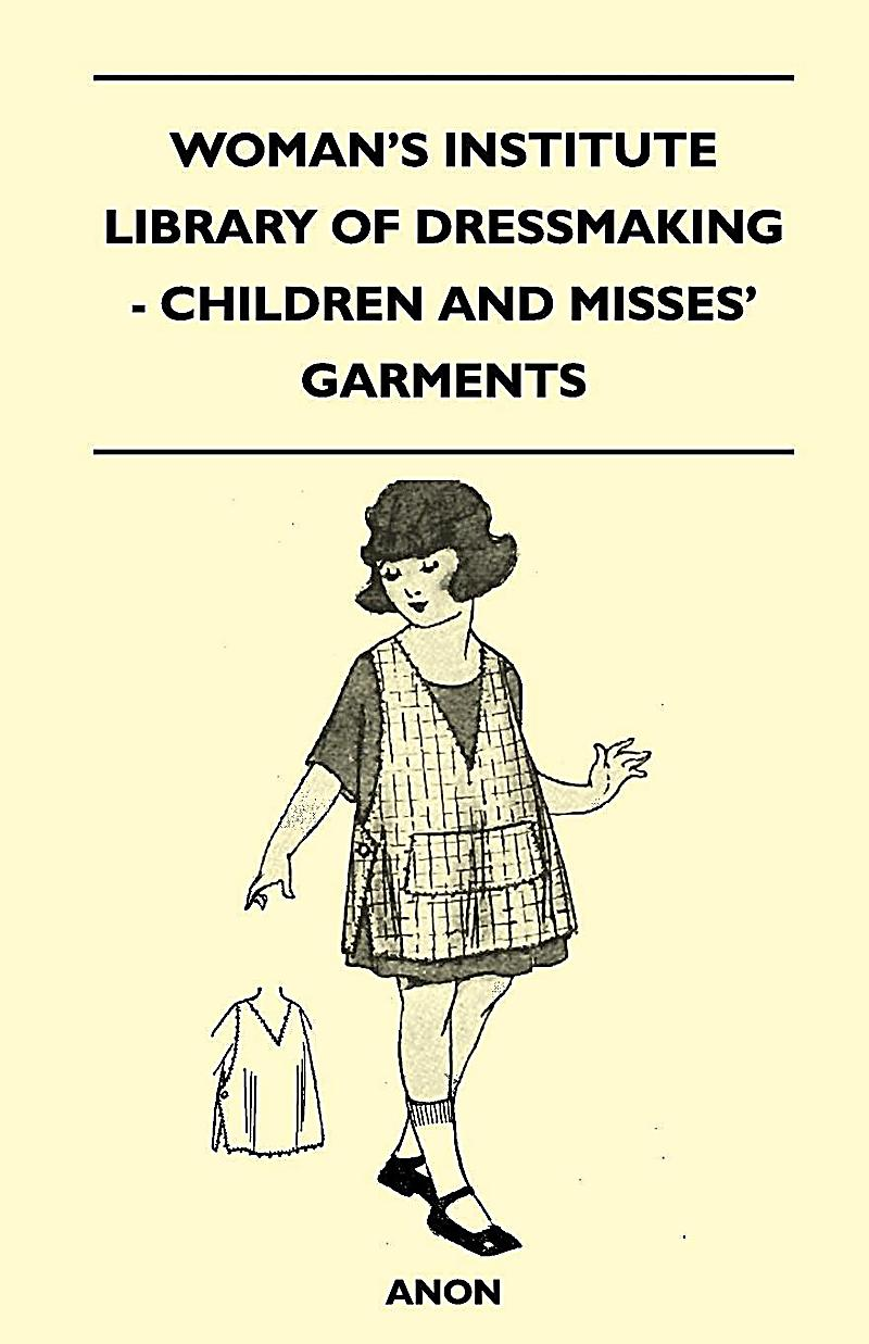 Woman´s Institute Library of Dressmaking - Children and Misses´ Garments