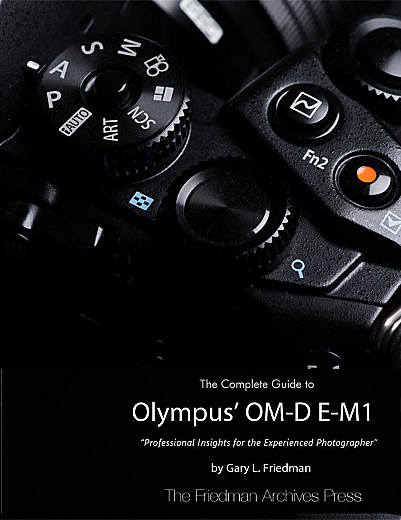 The Complete Guide to Olympus´ Om-d E-m1