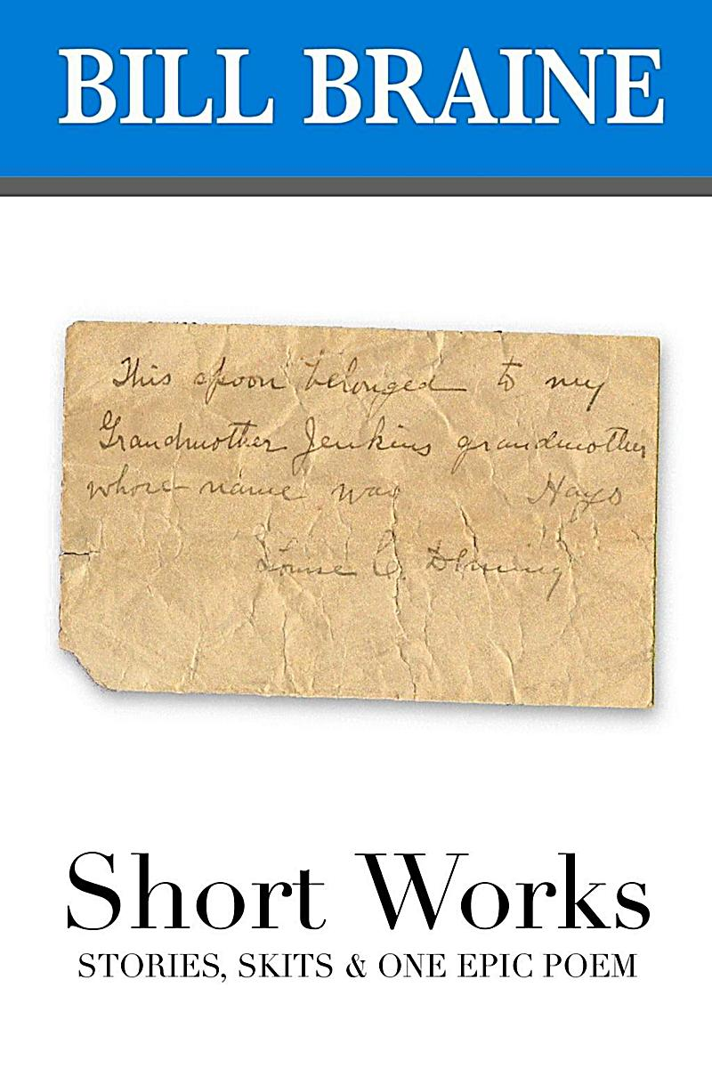 Short Works: Stories, Skits & One Epic Poem