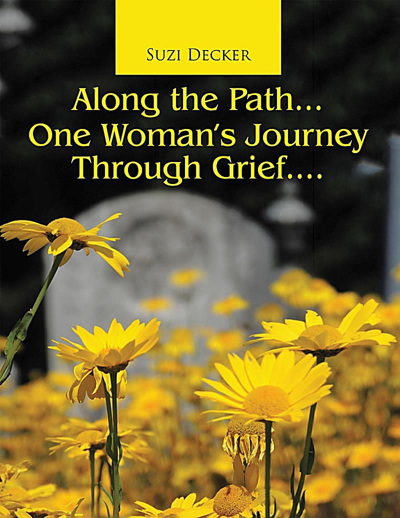 Along the Path... One Woman's Journey Through Grief