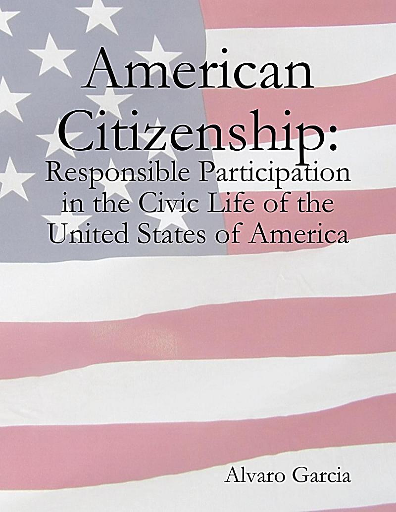 American Citizenship: Responsible Participation in the Civic Life of the United States of America