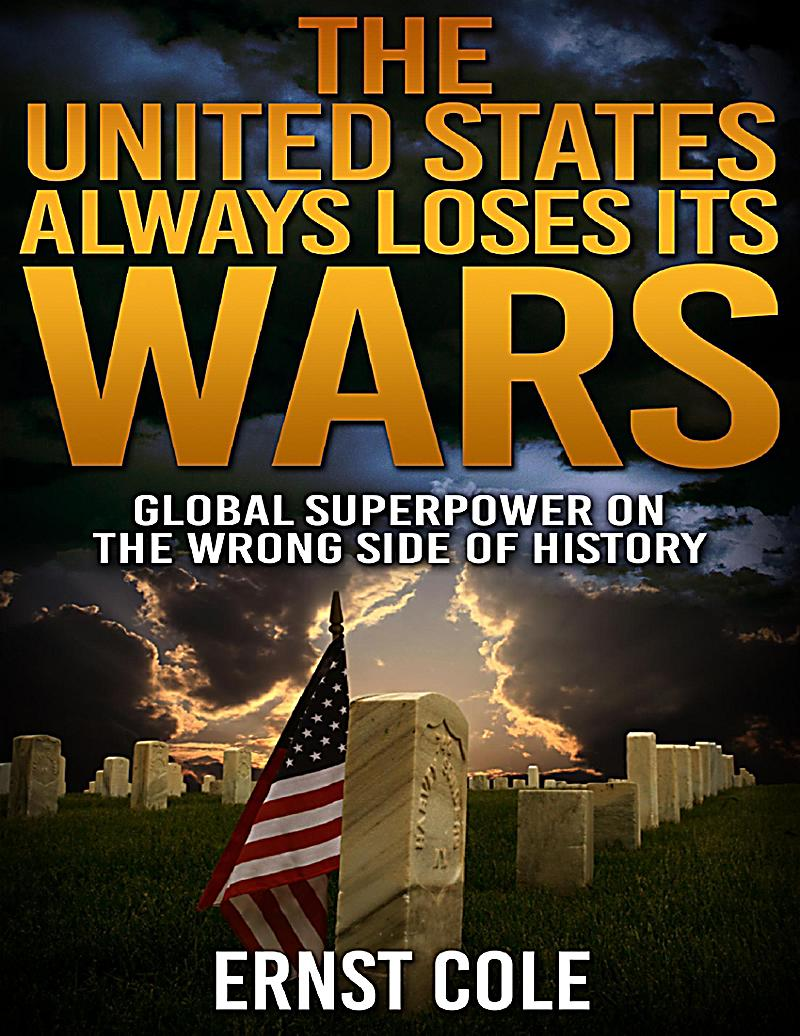 The United States Always Loses Its Wars: Global Superpower On the Wrong Side of History