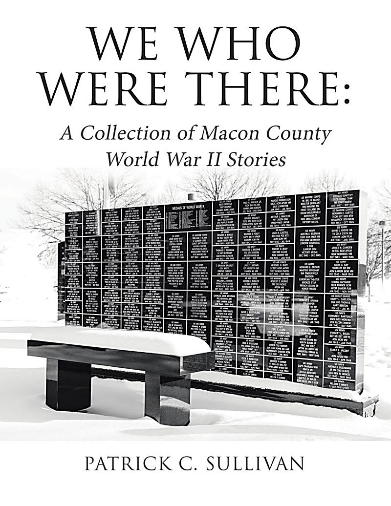 We Who Were There: A Collection of Macon County World War II Stories