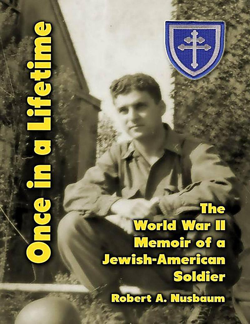 Once In a Lifetime: The World War 2 Memoir of a Jewish American Soldier