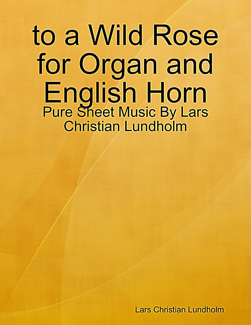 To a Wild Rose for Organ and English Horn - Pure Sheet Music By Lars Christian Lundholm