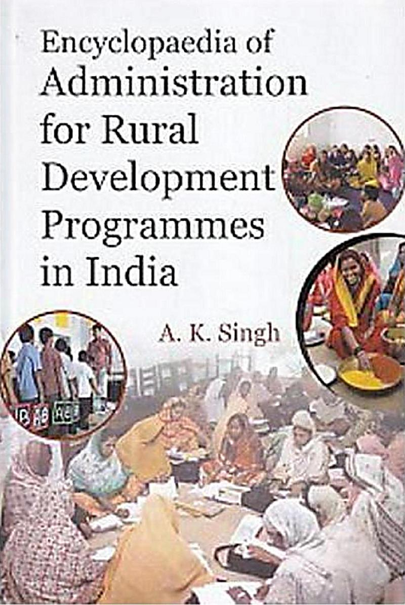 Encyclopaedia Of Administration For Rural Development Programmes In India