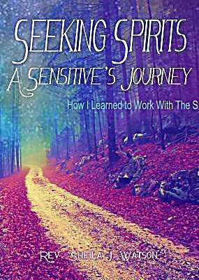 Seeking Spirits: A Sensitive´s Journey