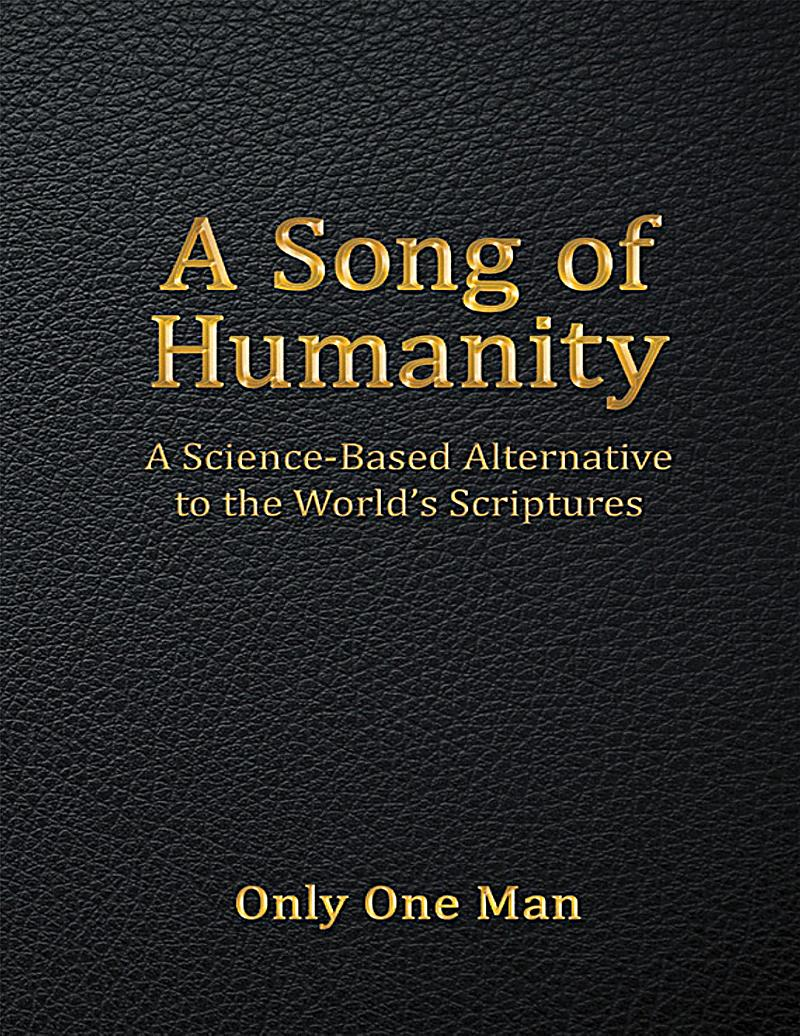 A Song of Humanity: A Science - Based Alternative to the World´s Scriptures