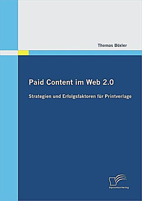 Paid Content im Web 2.0: Strategien und Erfolgsfaktoren f?r Printverlage