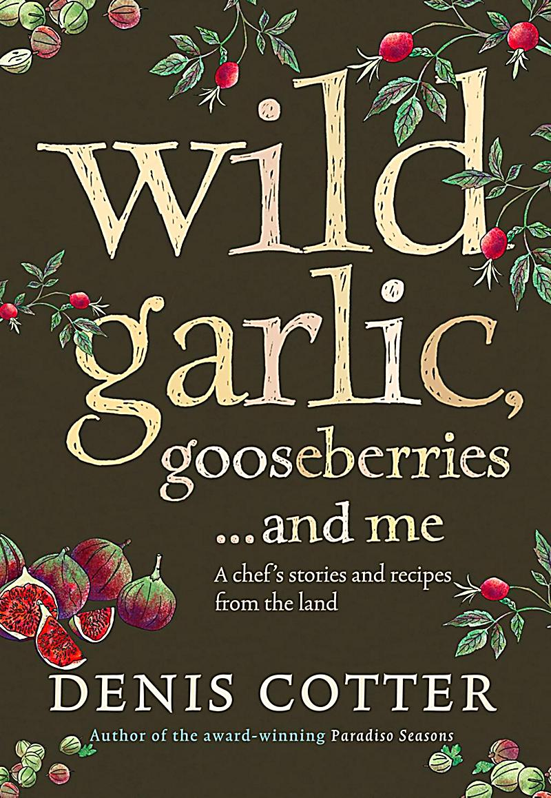 Wild Garlic, Gooseberries and Me: A chef´s stories and recipes from the land