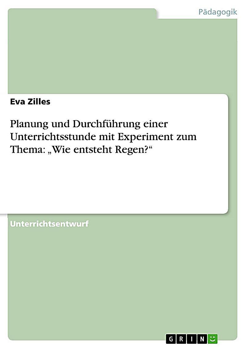 """Planung und Durchf?hrung einer Unterrichtsstunde mit Experiment zum Thema: """"Wie entsteht Regen"""