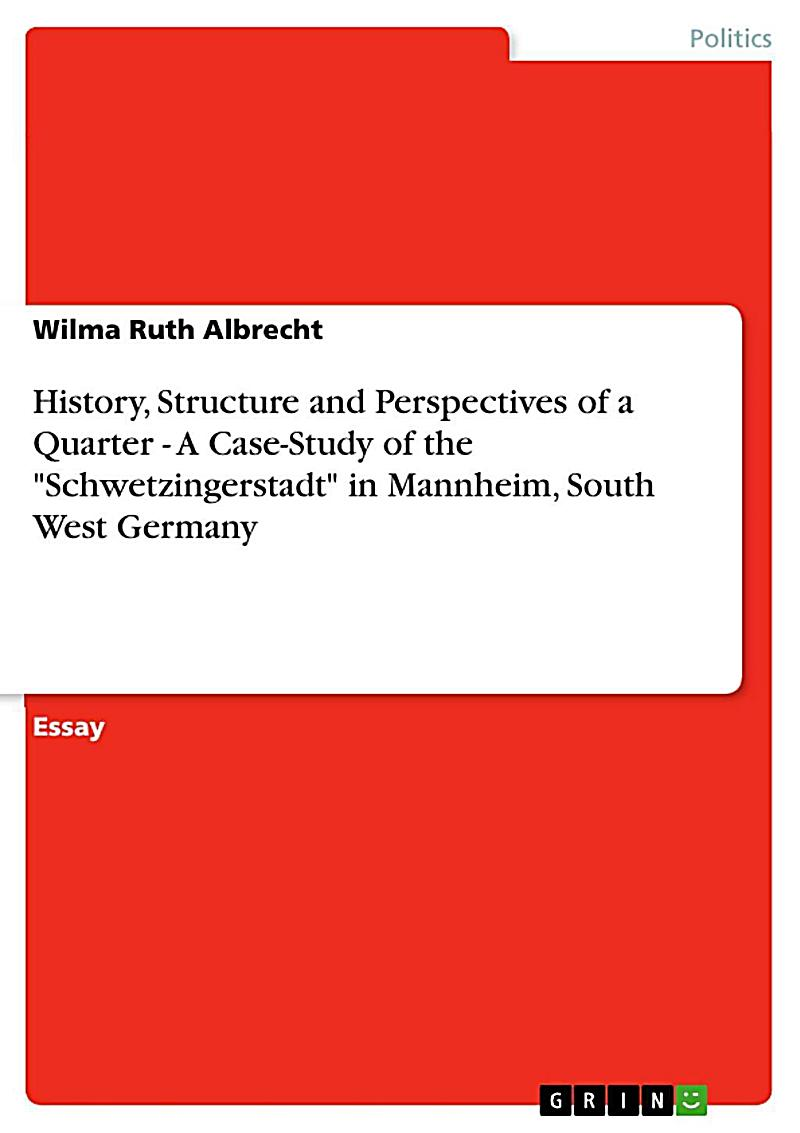 History, Structure and Perspectives of a Quarter - A Case-Study of the ´Schwetzingerstadt´ in Mannheim, South West Germany