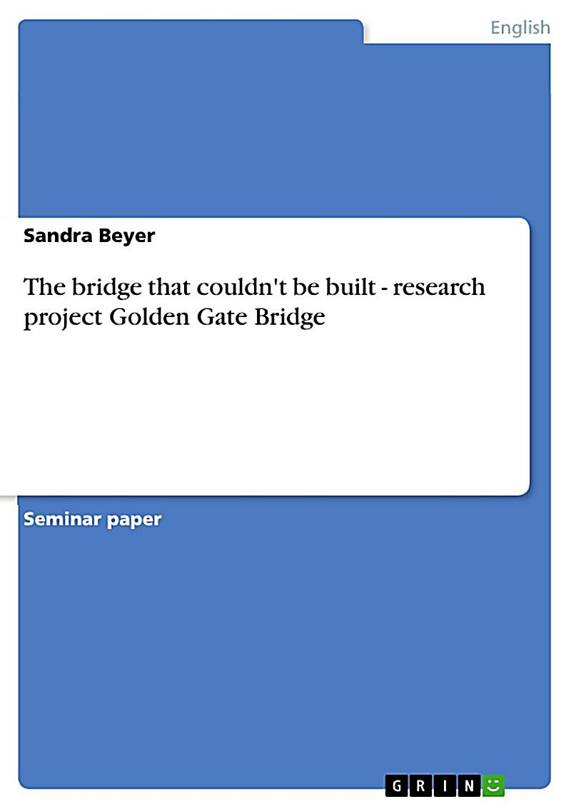 The bridge that couldn´t be built - research project Golden Gate Bridge
