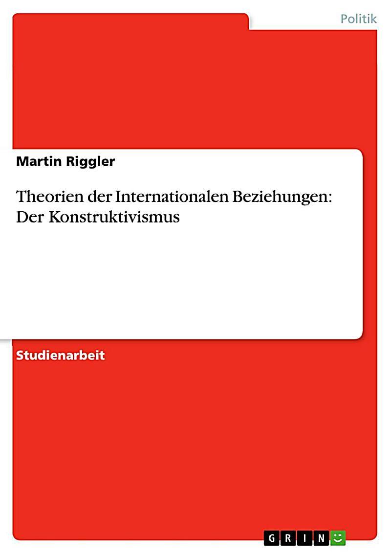 Theorien der Internationalen Beziehungen: Der Konstruktivismus