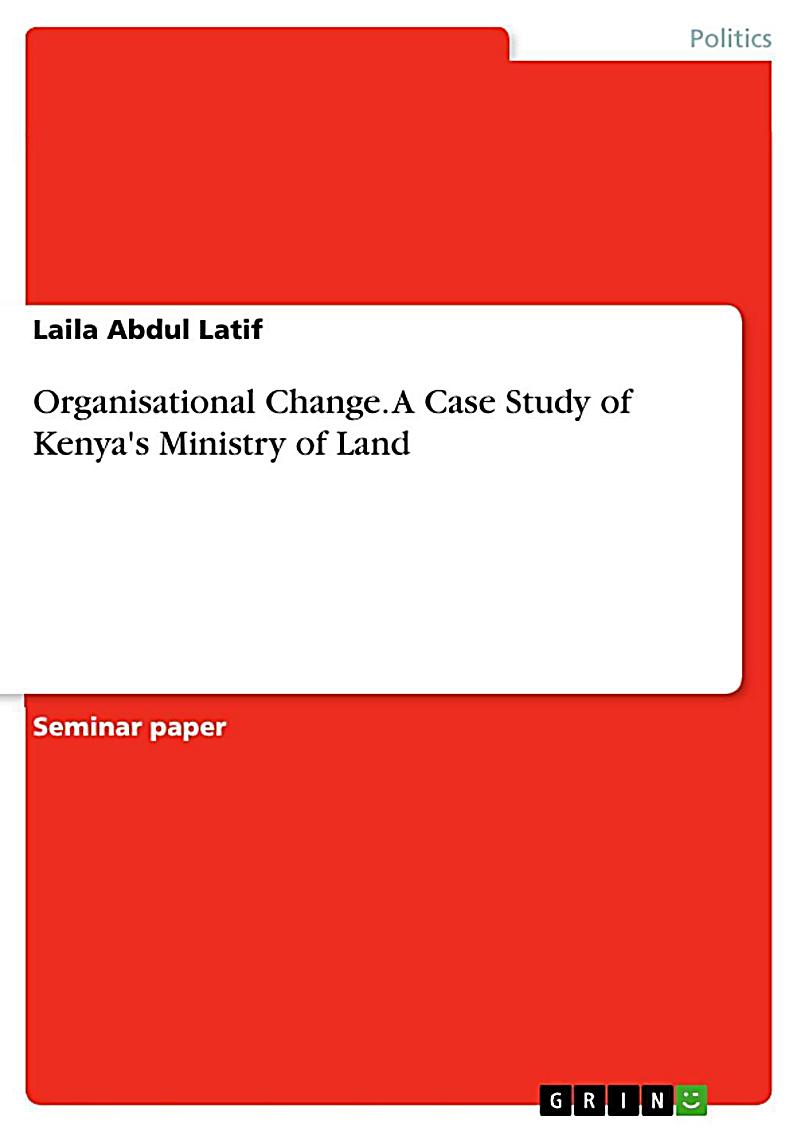 Organisational Change. A Case Study of Kenya´s Ministry of Land