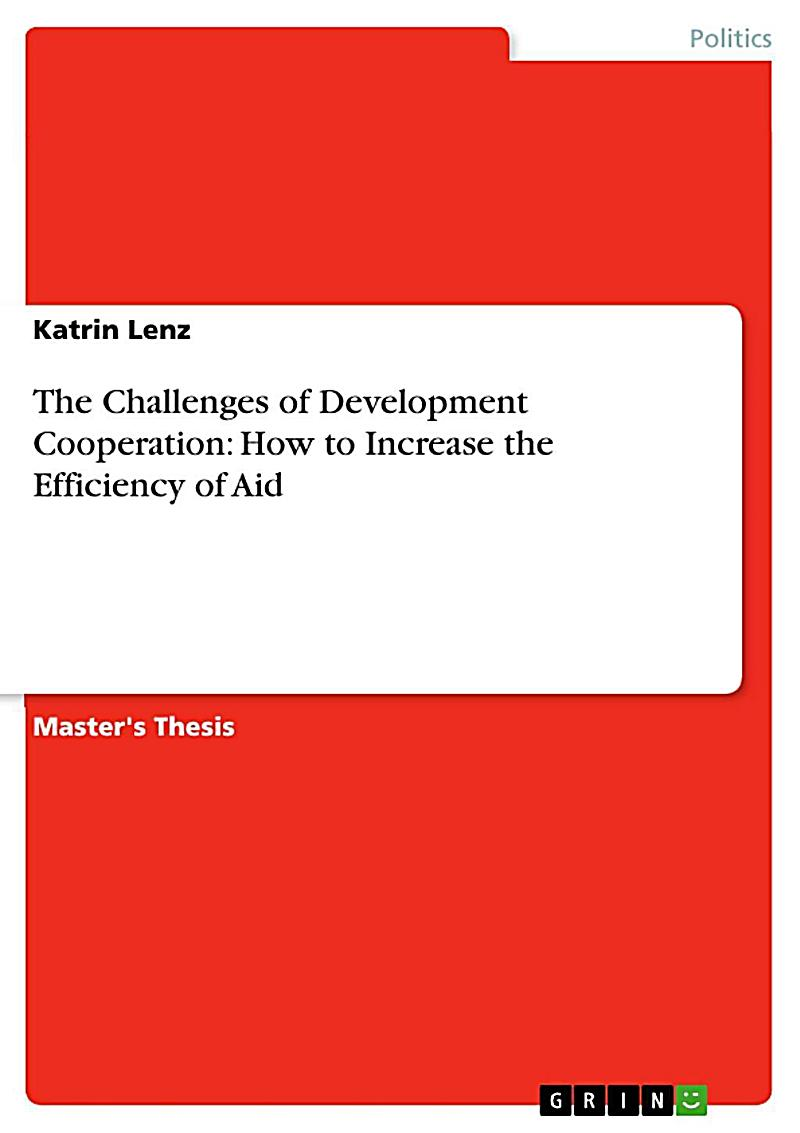 The Challenges of Development Cooperation: How to Increase the Efficiency of Aid