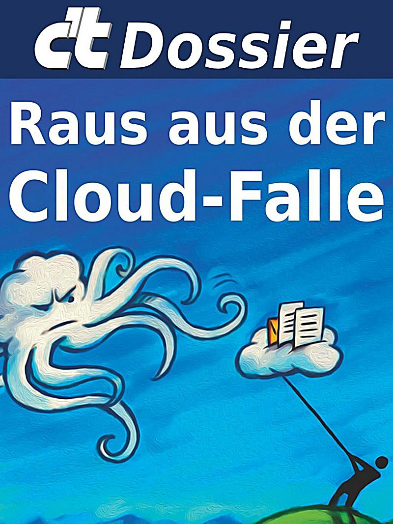 c't: c't Dossier: Raus aus der Cloud-Falle