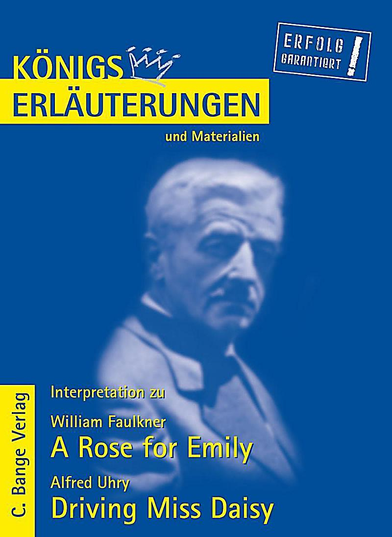A Rose for Emily von William Faulkner und Driving Miss Daisy von Alfred Uhry. Textanalyse und Interpretation